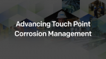 Advancing Touch Point Corrosion Management
